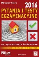 Część 1 PYTANIA I TESTY EGZAMINACYJNE na uprawnienia budowlane 2016 - PORADNIK - WYPRZEDAŻ