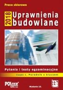 Uprawnienia budowlane 2018 Część 1. Pytania i testy PORADNIK
