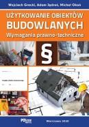 UŻYTKOWANIE OBIEKTÓW BUDOWLANYCH. Wymagania prawno-techniczne - Przedsprzedaż 30 zł taniej + ebook Prawo budowlane 2020 - gratis